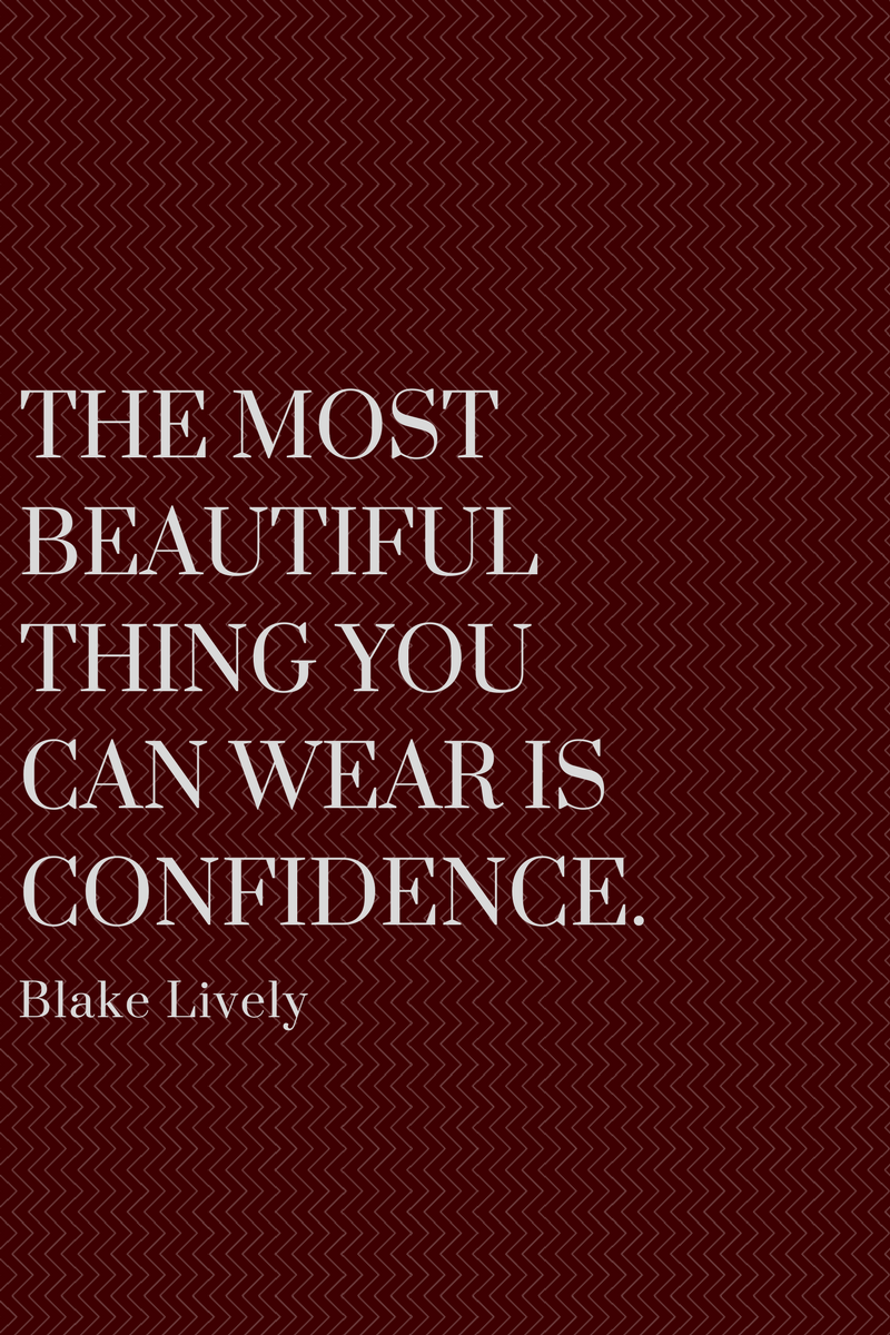 0701e1e9ae The most beautiful thing you can wear is confidence. Blake Lively - I am a  thinker
