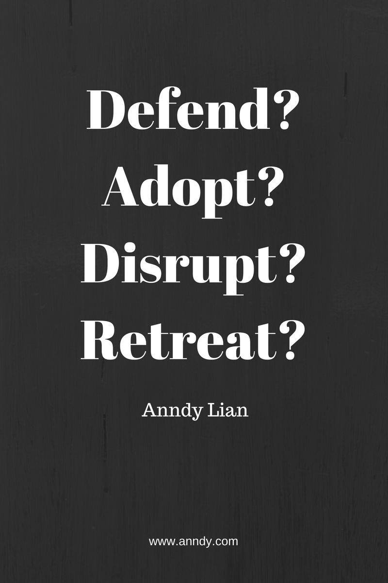 Defend? Adopt? Disrupt? Retreat? Anndy Lian