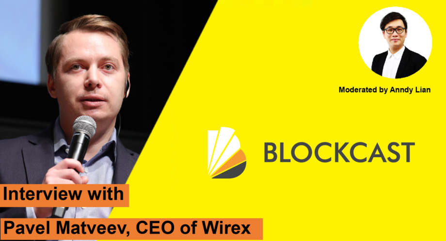 """Anndy Lian Interviews Pavel Matveev, CEO of Wirex: """"Our industry does not respect tradition — it only respects innovation."""""""