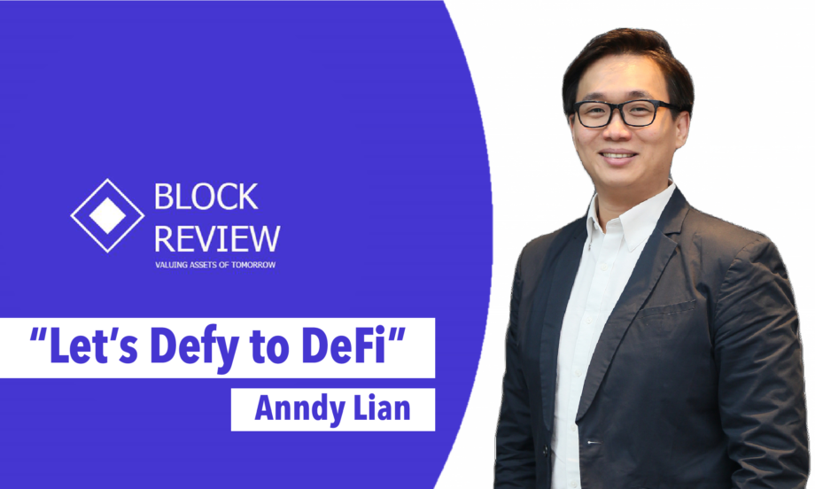 """""""Let's Defy to DeFi"""": Anndy Lian, Crypto Thought Leader Shares Insights with Blockreview.net"""