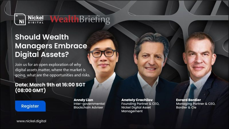 Should Wealth Managers Embrace Digital Assets? Anndy Lian speaks with wealth veterans from Nickel Digital and Bordier & Cie